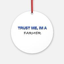 Trust Me I'm a Farmer Ornament (Round)