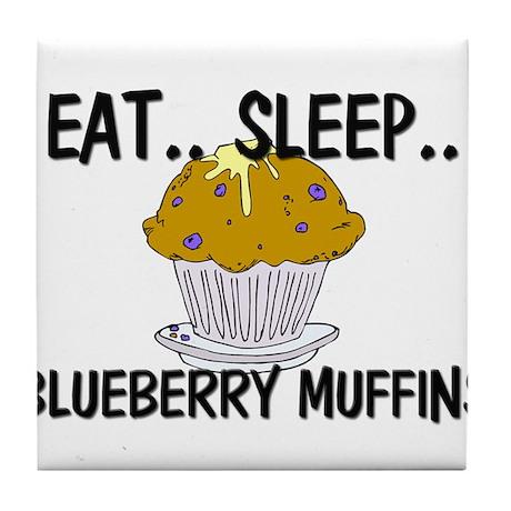 Eat ... Sleep ... BLUEBERRY MUFFINS Tile Coaster