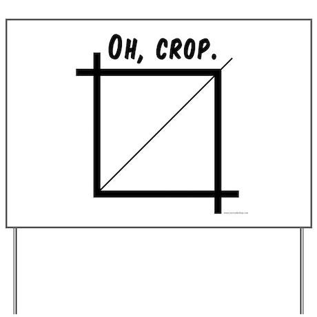 Oh, Crop Yard Sign
