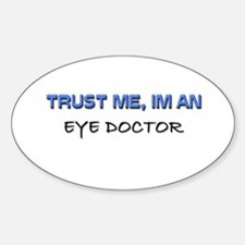 Trust Me I'm an Eye Doctor Oval Decal