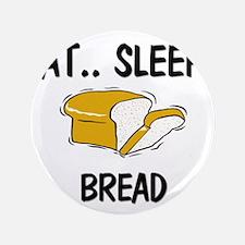"""Eat ... Sleep ... BREAD 3.5"""" Button"""