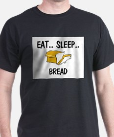 Eat ... Sleep ... BREAD T-Shirt