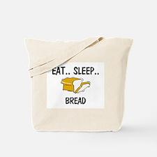 Eat ... Sleep ... BREAD Tote Bag