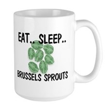 Eat ... Sleep ... BRUSSELS SPROUTS Mug