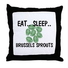 Eat ... Sleep ... BRUSSELS SPROUTS Throw Pillow