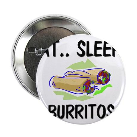 "Eat ... Sleep ... BURRITOS 2.25"" Button (10 pack)"