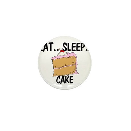 Eat ... Sleep ... CAKE Mini Button