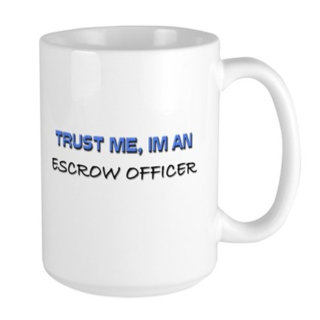 Trust Me I'm an Escrow Officer Large Mug
