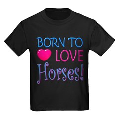 Born To Love Horses! Kids Dark T-Shirt