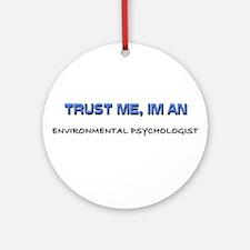 Trust Me I'm an Environmental Psychologist Ornamen