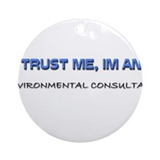 Trust Me I'm an Environmental Consultant Ornament