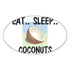 Eat ... Sleep ... COCONUTS Oval Decal