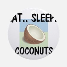 Eat ... Sleep ... COCONUTS Ornament (Round)