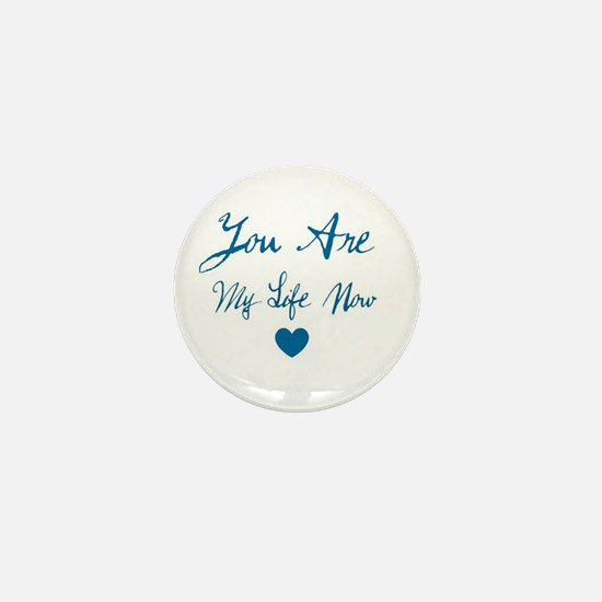 You Are My Life Now Mini Button