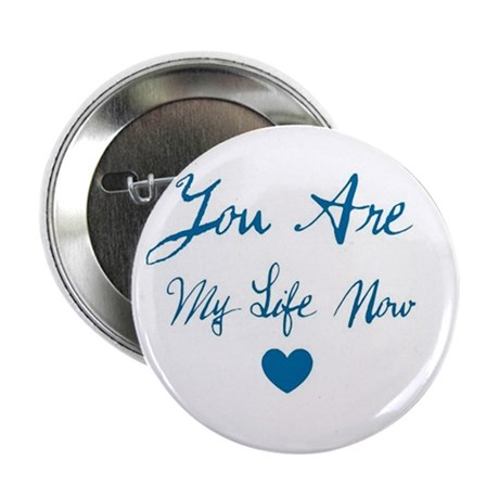 "You Are My Life Now 2.25"" Button (10 pack)"