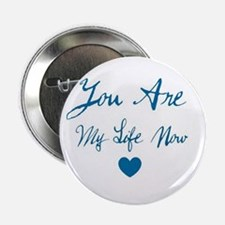 """You Are My Life Now 2.25"""" Button"""