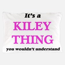 It's a Kiley thing, you wouldn&#39 Pillow Case