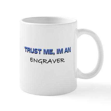 Trust Me I'm an Engraver Mug