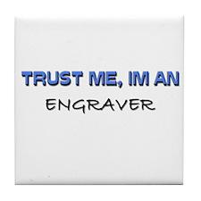 Trust Me I'm an Engraver Tile Coaster