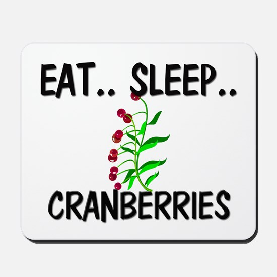 Eat ... Sleep ... CRANBERRIES Mousepad