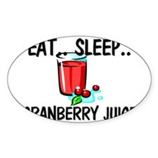Eat ... Sleep ... CRANBERRY JUICE Oval Decal