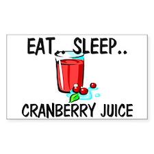 Eat ... Sleep ... CRANBERRY JUICE Decal