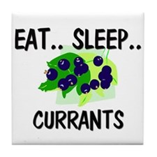 Eat ... Sleep ... CURRANTS Tile Coaster