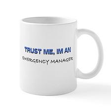 Trust Me I'm an Emergency Manager Mug