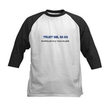 Trust Me I'm an Emergency Manager Tee