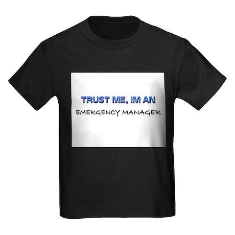 Trust Me I'm an Emergency Manager Kids Dark T-Shir