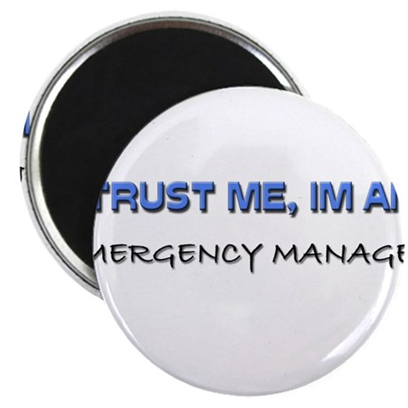 """Trust Me I'm an Emergency Manager 2.25"""" Magnet (10"""