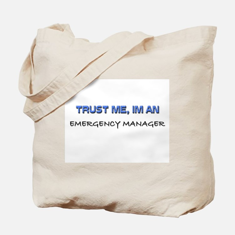 Trust Me I'm an Emergency Manager Tote Bag