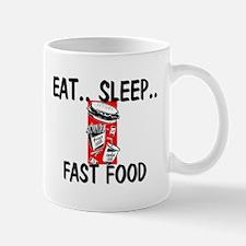 Eat ... Sleep ... FAST FOOD Mug