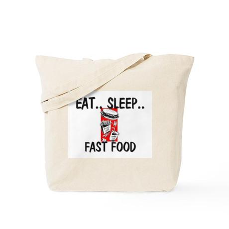Eat ... Sleep ... FAST FOOD Tote Bag