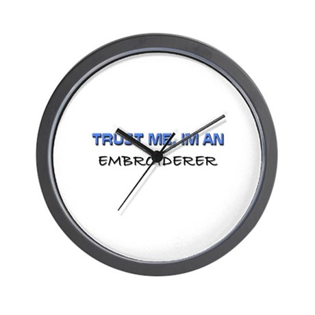 Trust Me I'm an Embroiderer Wall Clock