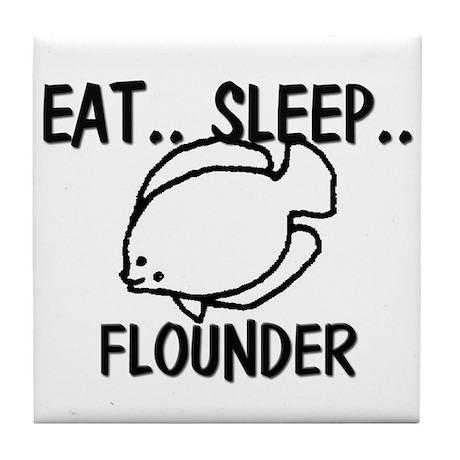Eat ... Sleep ... FLOUNDER Tile Coaster