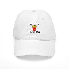 Eat ... Sleep ... FRENCH FRIES Baseball Cap