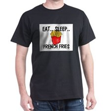 Eat ... Sleep ... FRENCH FRIES T-Shirt