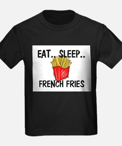 Eat ... Sleep ... FRENCH FRIES T