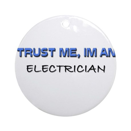 Trust Me I'm an Electrician Ornament (Round)