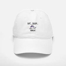 Eat ... Sleep ... GARLIC Baseball Baseball Cap