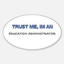 Trust Me I'm an Education Administrator Decal