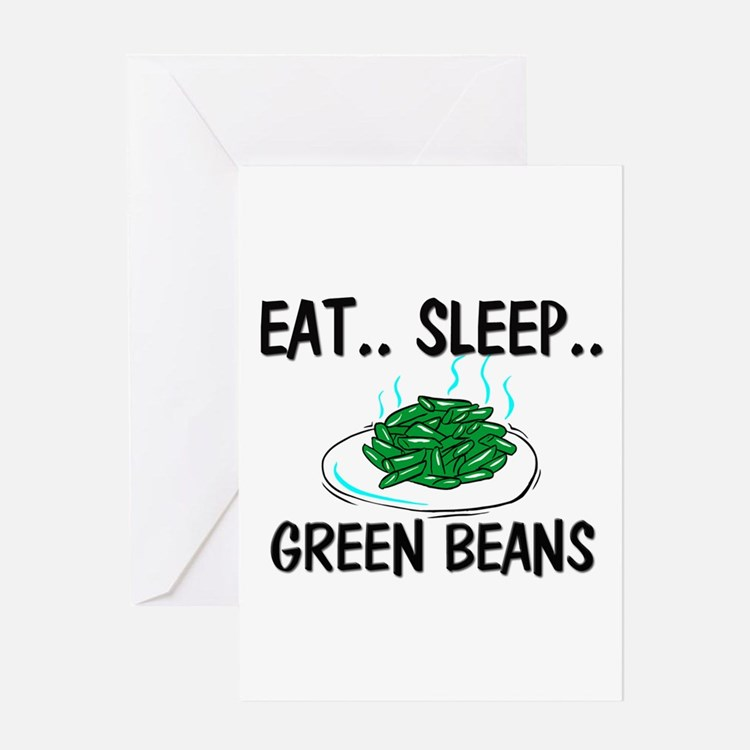 Eat ... Sleep ... GREEN BEANS Greeting Card