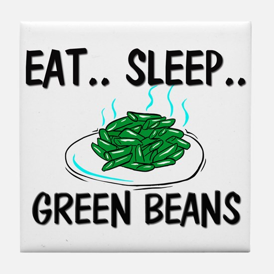 Eat ... Sleep ... GREEN BEANS Tile Coaster