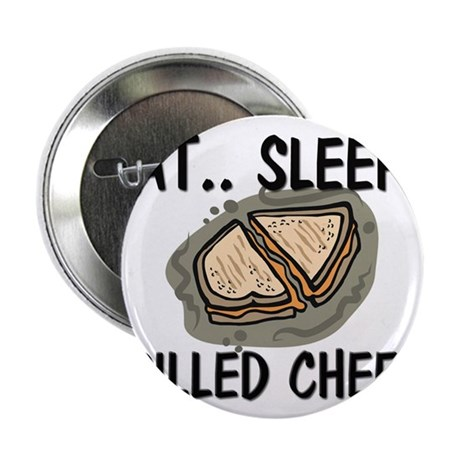 "Eat ... Sleep ... GRILLED CHEESE 2.25"" Button (10"