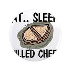 "Eat ... Sleep ... GRILLED CHEESE 3.5"" Button"