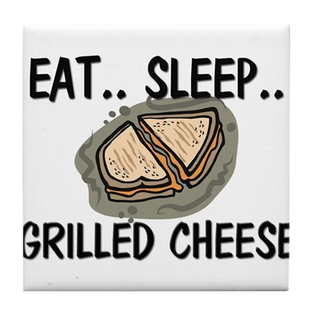 Eat ... Sleep ... GRILLED CHEESE Tile Coaster