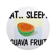 Eat ... Sleep ... GUAVA FRUIT Ornament (Round)