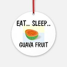 Eat ... Sleep ... GUAVA FRUIT Ornament (Round)