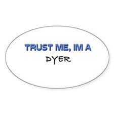 Trust Me I'm a Dyer Oval Decal
